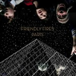 Friendly Fires – PARIS